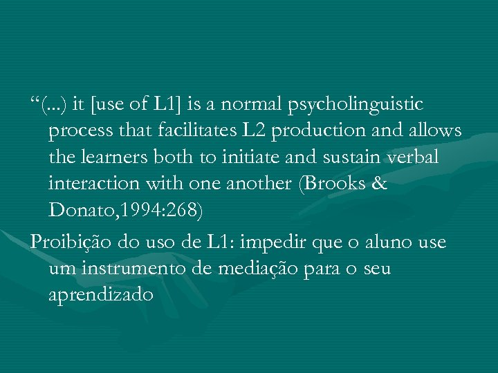 """""""(. . . ) it [use of L 1] is a normal psycholinguistic process"""