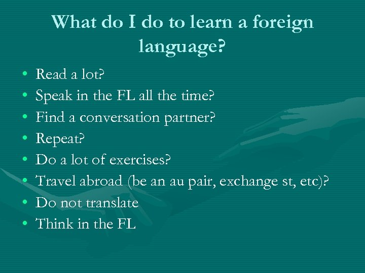 What do I do to learn a foreign language? • • Read a lot?