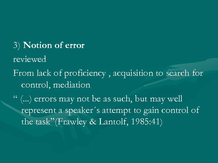 3) Notion of error reviewed From lack of proficiency , acquisition to search for