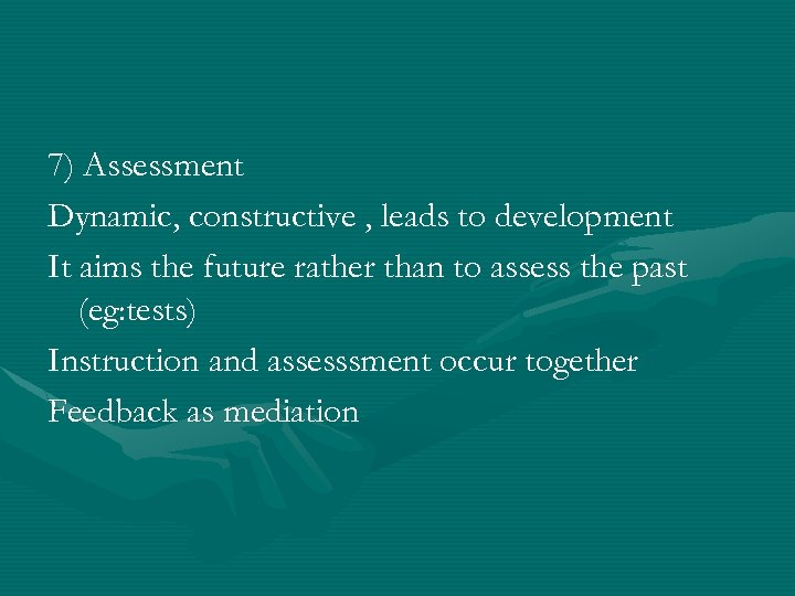 7) Assessment Dynamic, constructive , leads to development It aims the future rather than