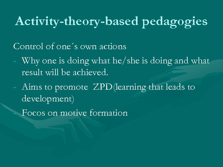 Activity-theory-based pedagogies Control of one´s own actions - Why one is doing what he/she