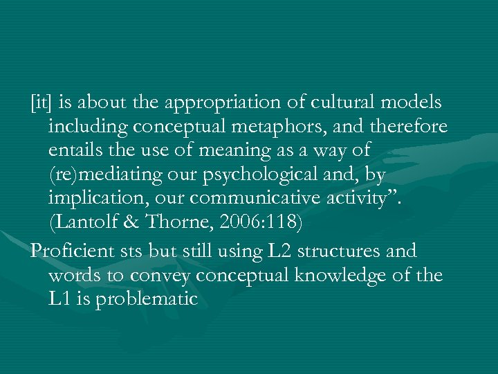 [it] is about the appropriation of cultural models including conceptual metaphors, and therefore entails