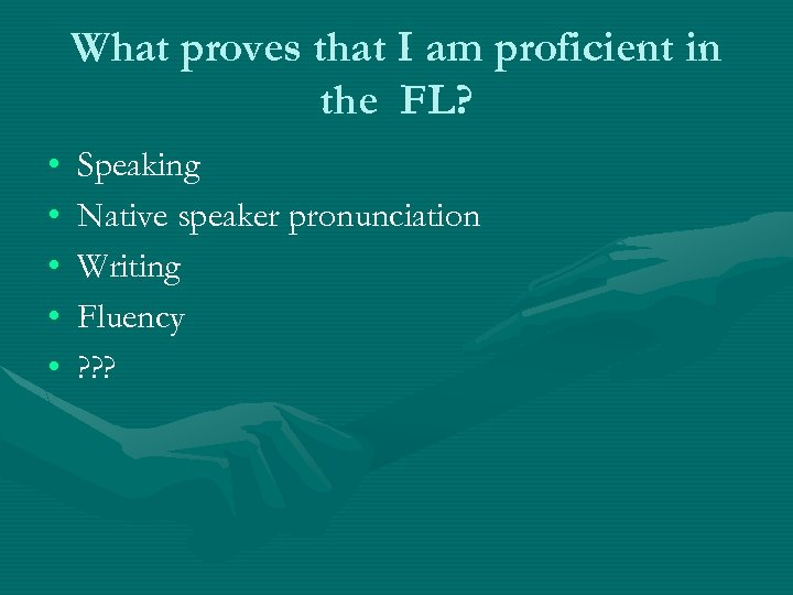 What proves that I am proficient in the FL? • • • Speaking Native