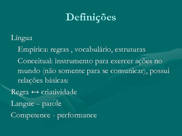 Definições Língua Empírica: regras , vocabulário, estruturas Conceitual: instrumento para exercer ações no mundo