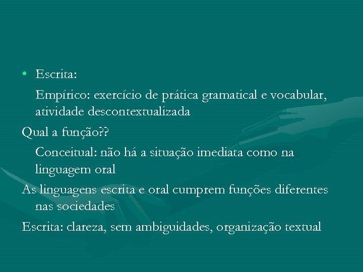• Escrita: Empírico: exercício de prática gramatical e vocabular, atividade descontextualizada Qual a