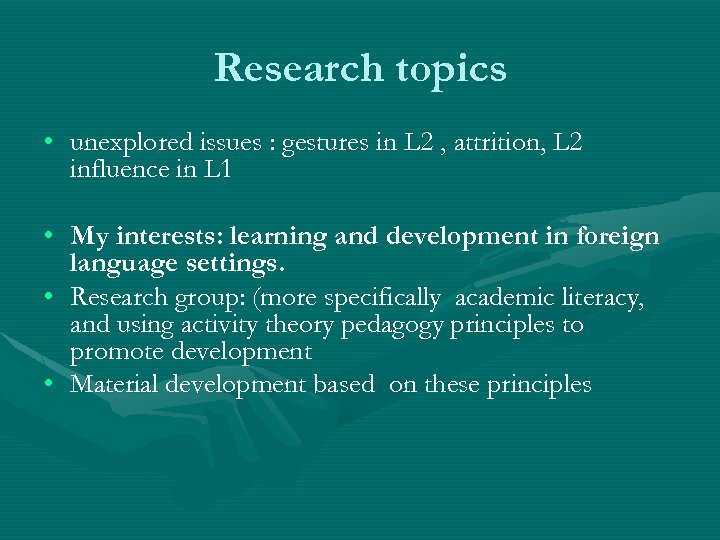 Research topics • unexplored issues : gestures in L 2 , attrition, L 2