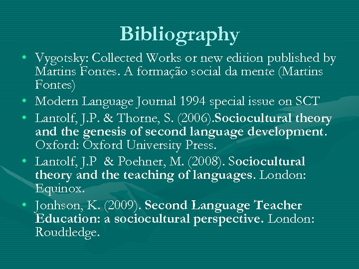 Bibliography • Vygotsky: Collected Works or new edition published by Martins Fontes. A formação