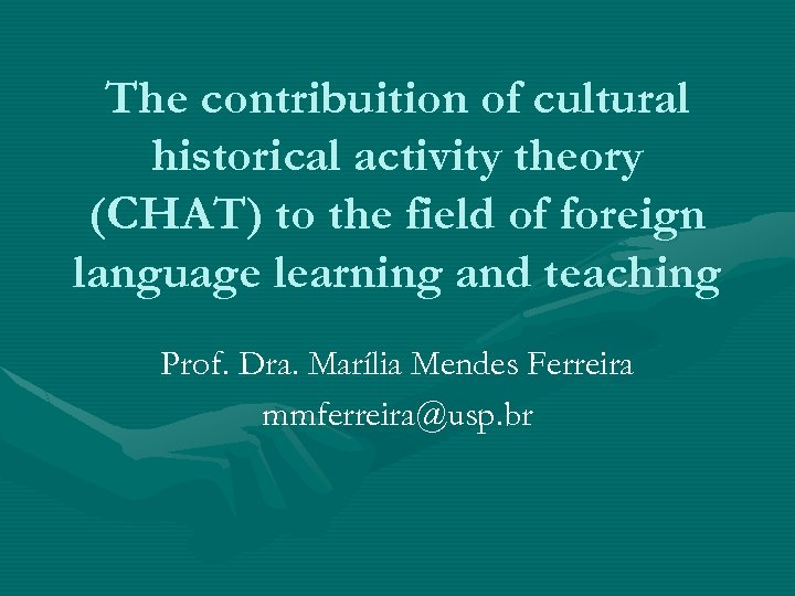 The contribuition of cultural historical activity theory (CHAT) to the field of foreign language