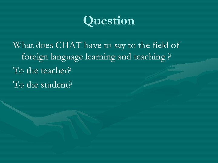 Question What does CHAT have to say to the field of foreign language learning