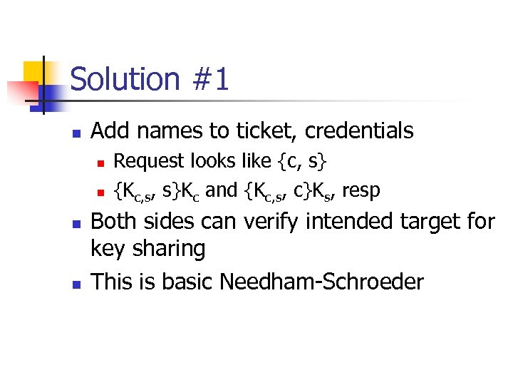 Solution #1 n Add names to ticket, credentials n n Request looks like {c,
