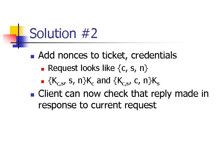 Solution #2 n Add nonces to ticket, credentials n n n Request looks like