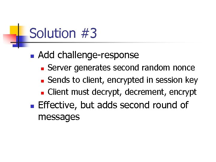 Solution #3 n Add challenge-response n n Server generates second random nonce Sends to