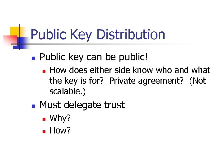 Public Key Distribution n Public key can be public! n n How does either