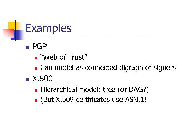 "Examples n PGP n n n ""Web of Trust"" Can model as connected digraph"