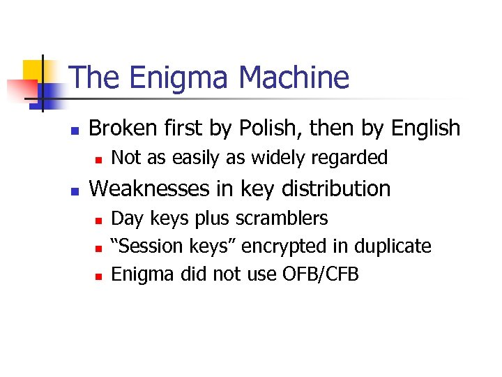 The Enigma Machine n Broken first by Polish, then by English n n Not