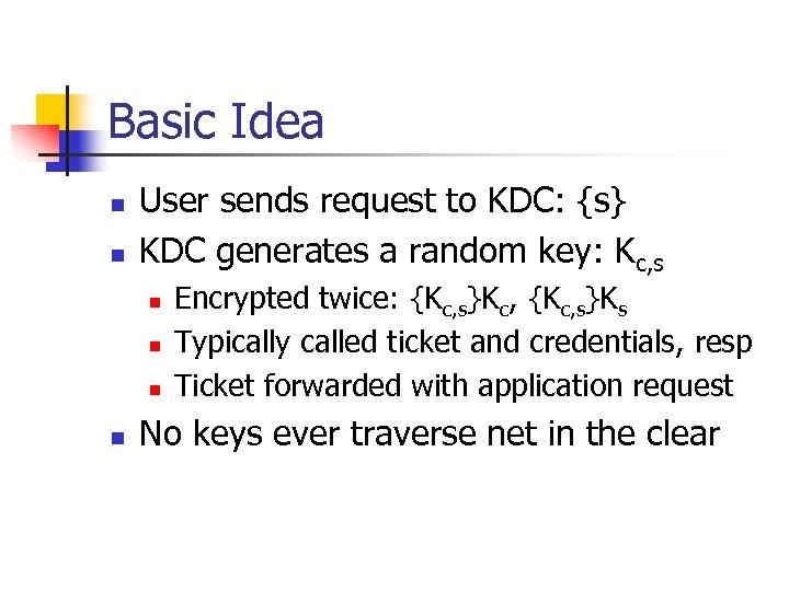 Basic Idea n n User sends request to KDC: {s} KDC generates a random