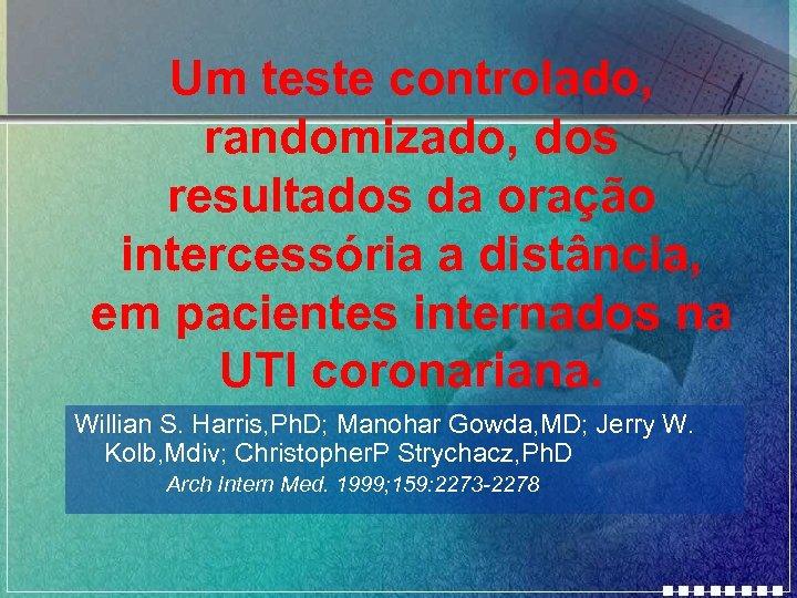 Um teste controlado, randomizado, dos resultados da oração intercessória a distância, em pacientes internados