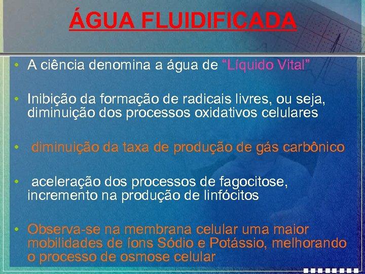 """ÁGUA FLUIDIFICADA • A ciência denomina a água de """"Líquido Vital"""" • Inibição da"""
