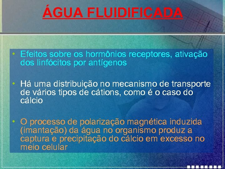 ÁGUA FLUIDIFICADA • Efeitos sobre os hormônios receptores, ativação dos linfócitos por antígenos •