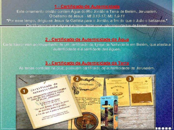 1 - Certificado de Autenticidade Este ornamento cristão contém Água do Rio Jordão e