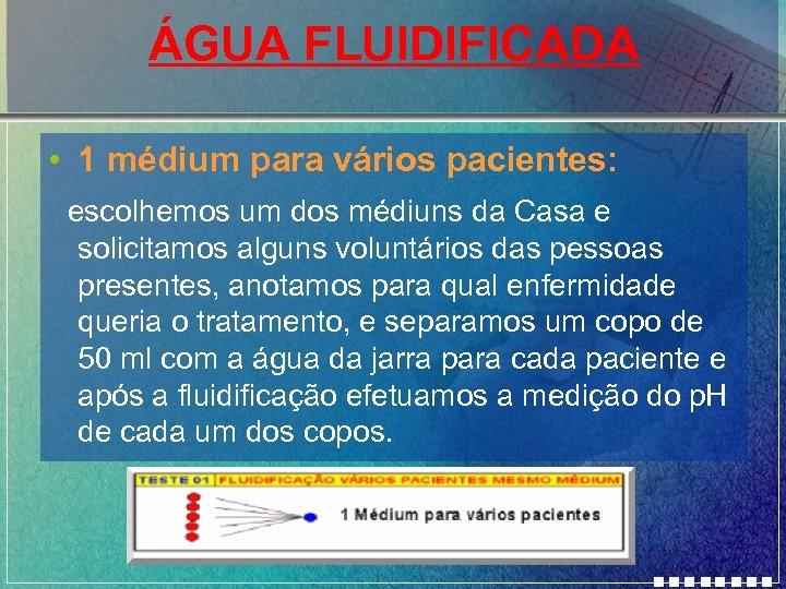 ÁGUA FLUIDIFICADA • 1 médium para vários pacientes: escolhemos um dos médiuns da Casa
