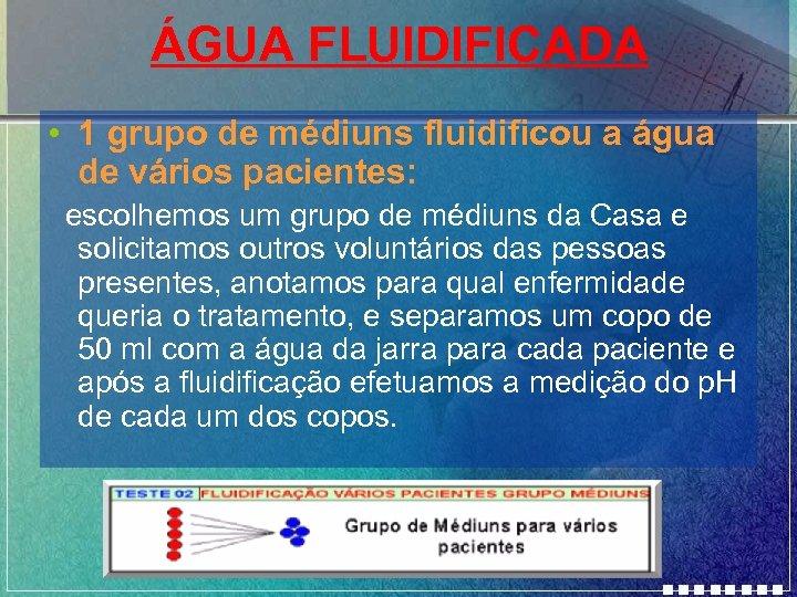 ÁGUA FLUIDIFICADA • 1 grupo de médiuns fluidificou a água de vários pacientes: escolhemos
