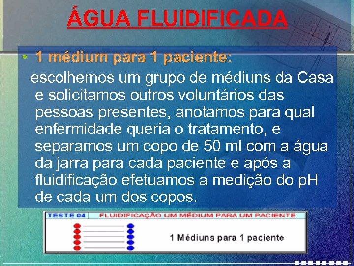 ÁGUA FLUIDIFICADA • 1 médium para 1 paciente: escolhemos um grupo de médiuns da