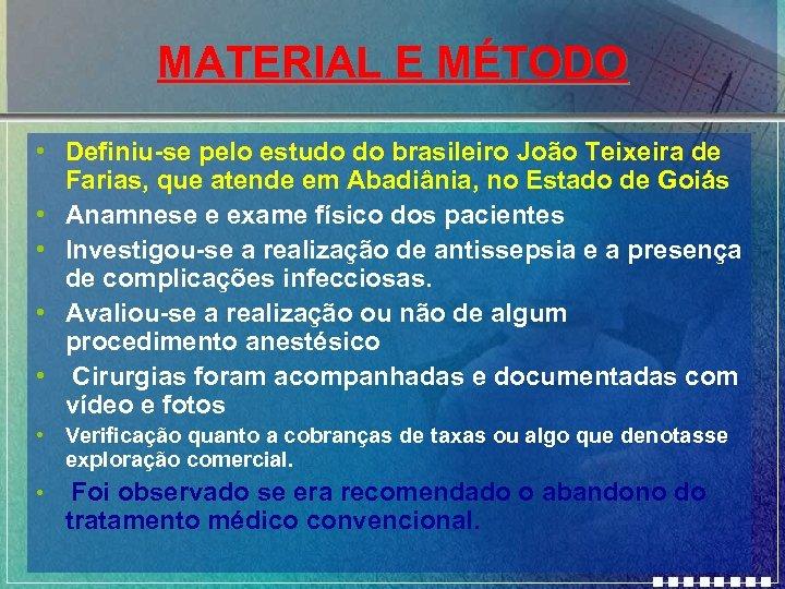 MATERIAL E MÉTODO • Definiu-se pelo estudo do brasileiro João Teixeira de Farias, que