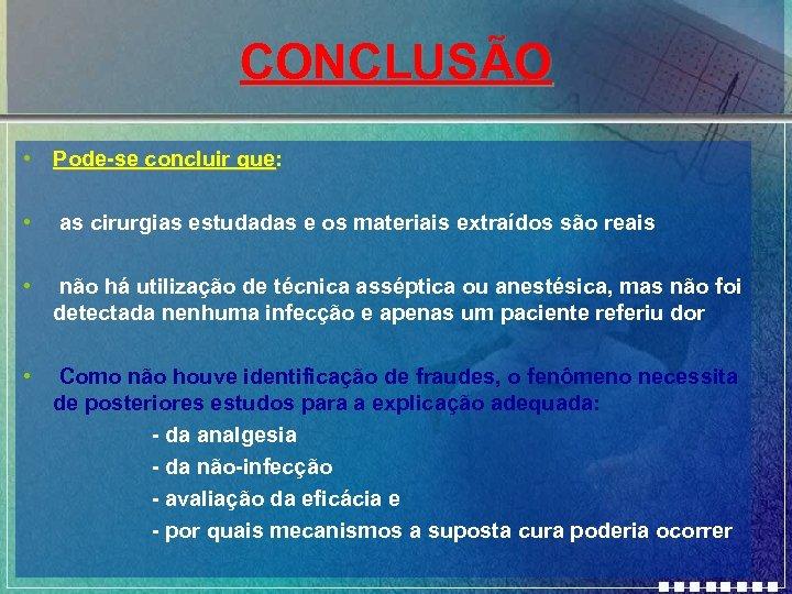 CONCLUSÃO • Pode-se concluir que: Pode-se concluir que • as cirurgias estudadas e os