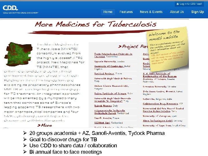 Ø Ø 20 groups academia + AZ, Sanofi-Aventis, Tydock Pharma Goal to discover drugs