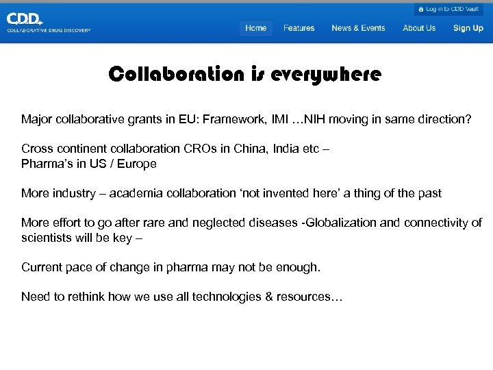 Collaboration is everywhere Major collaborative grants in EU: Framework, IMI …NIH moving in same
