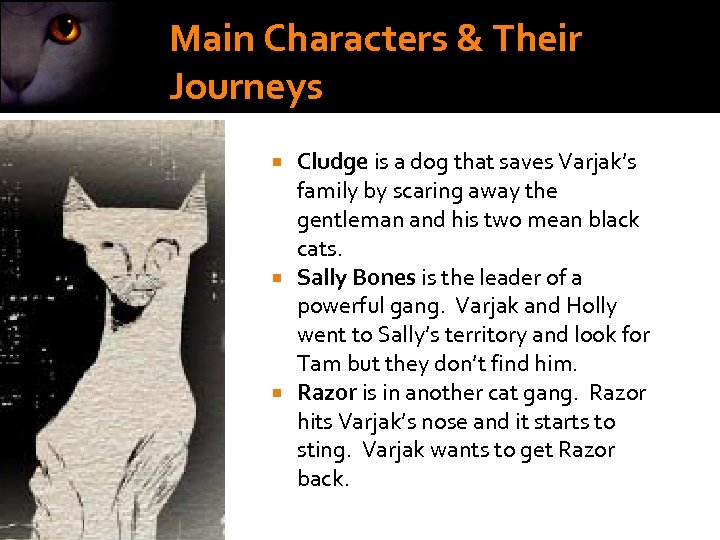 Main Characters & Their Journeys Cludge is a dog that saves Varjak's family by