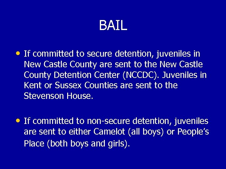 BAIL • If committed to secure detention, juveniles in New Castle County are sent