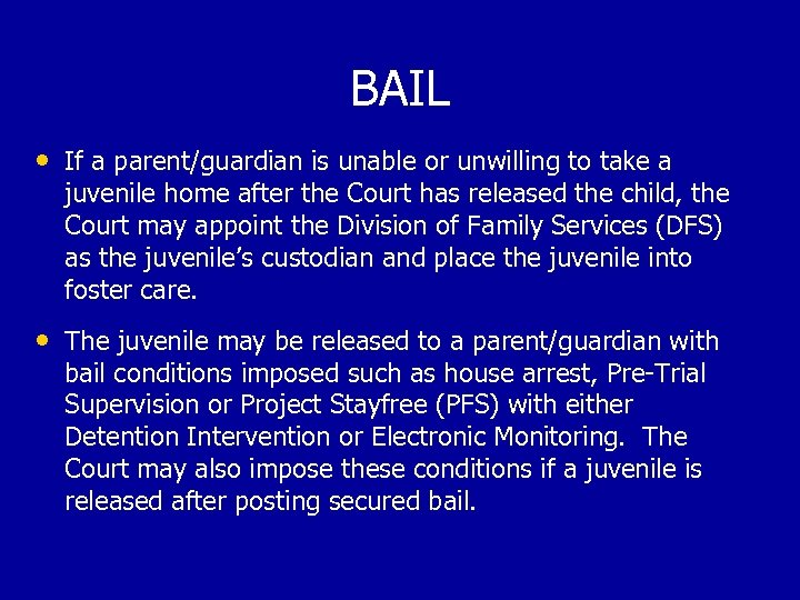 BAIL • If a parent/guardian is unable or unwilling to take a juvenile home