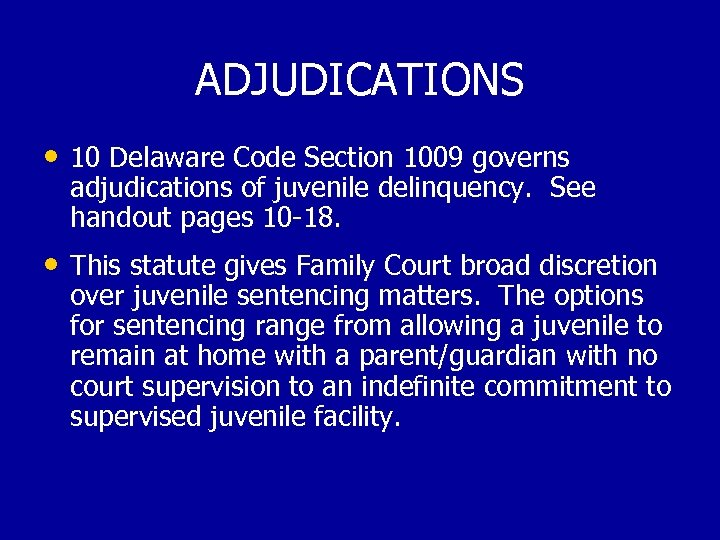 ADJUDICATIONS • 10 Delaware Code Section 1009 governs adjudications of juvenile delinquency. See handout