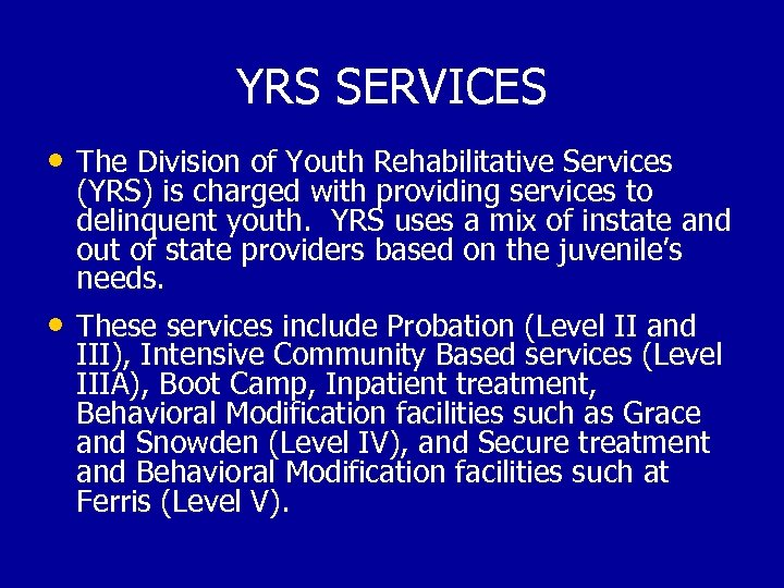 YRS SERVICES • The Division of Youth Rehabilitative Services (YRS) is charged with providing