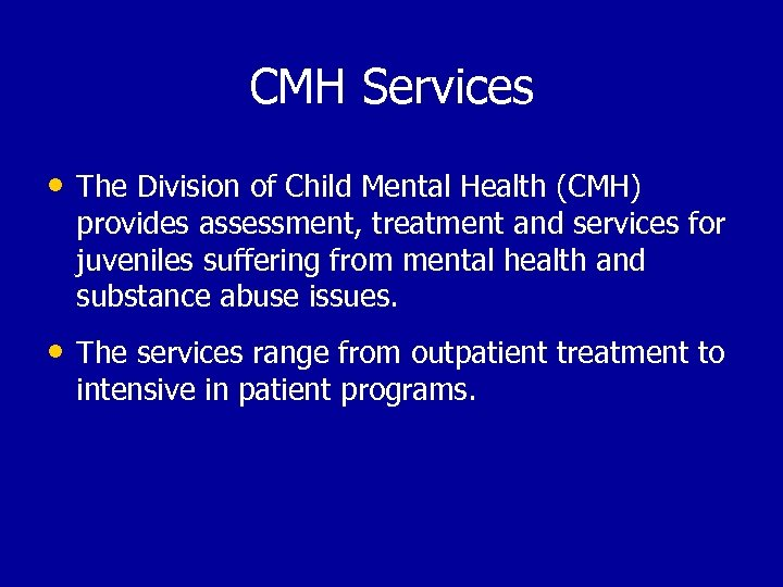 CMH Services • The Division of Child Mental Health (CMH) provides assessment, treatment and