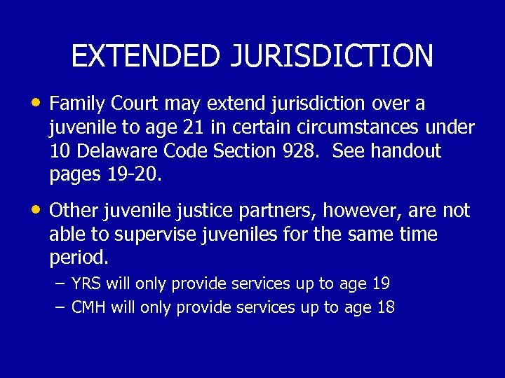 EXTENDED JURISDICTION • Family Court may extend jurisdiction over a juvenile to age 21