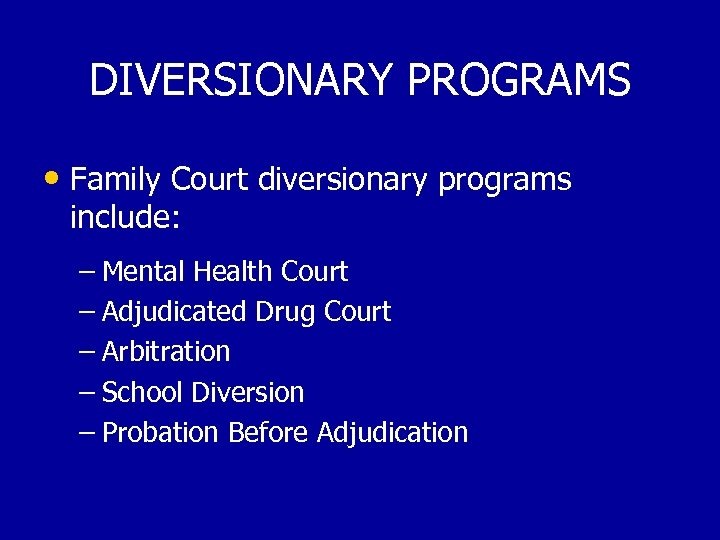 DIVERSIONARY PROGRAMS • Family Court diversionary programs include: – Mental Health Court – Adjudicated