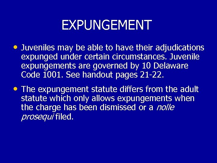 EXPUNGEMENT • Juveniles may be able to have their adjudications expunged under certain circumstances.