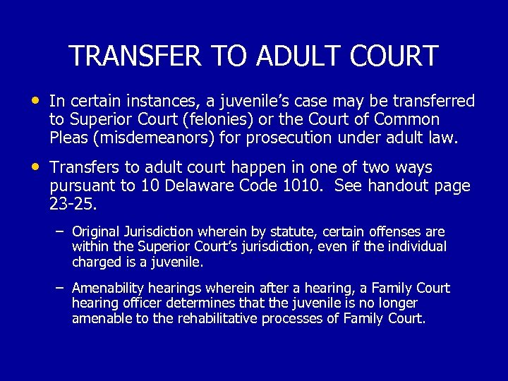 TRANSFER TO ADULT COURT • In certain instances, a juvenile's case may be transferred