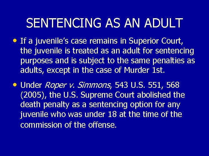 SENTENCING AS AN ADULT • If a juvenile's case remains in Superior Court, the