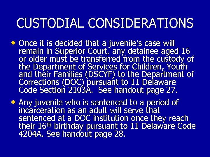 CUSTODIAL CONSIDERATIONS • Once it is decided that a juvenile's case will remain in