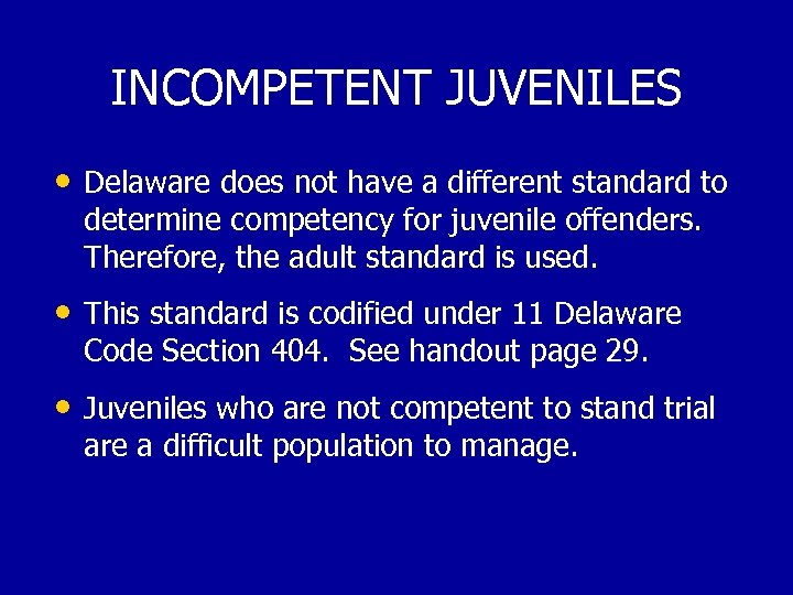 INCOMPETENT JUVENILES • Delaware does not have a different standard to determine competency for