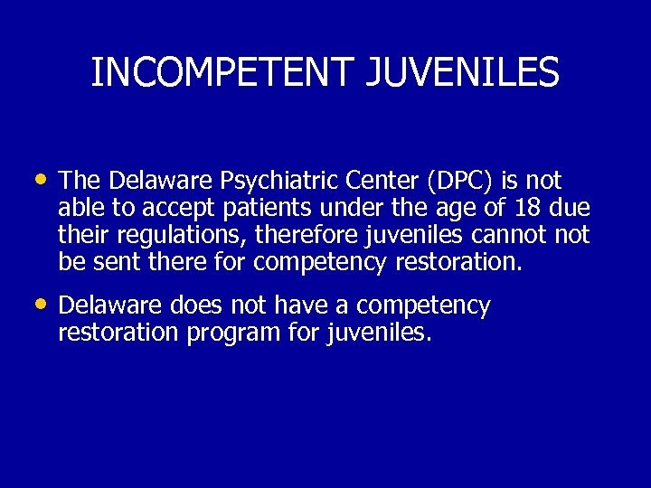 INCOMPETENT JUVENILES • The Delaware Psychiatric Center (DPC) is not able to accept patients