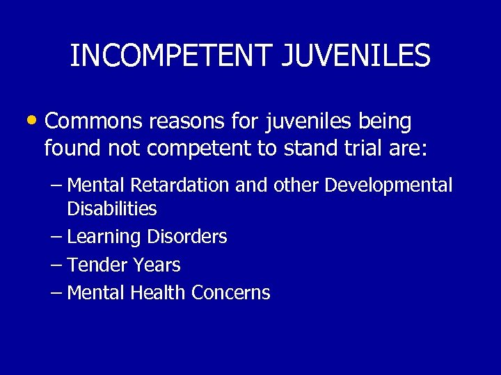 INCOMPETENT JUVENILES • Commons reasons for juveniles being found not competent to stand trial