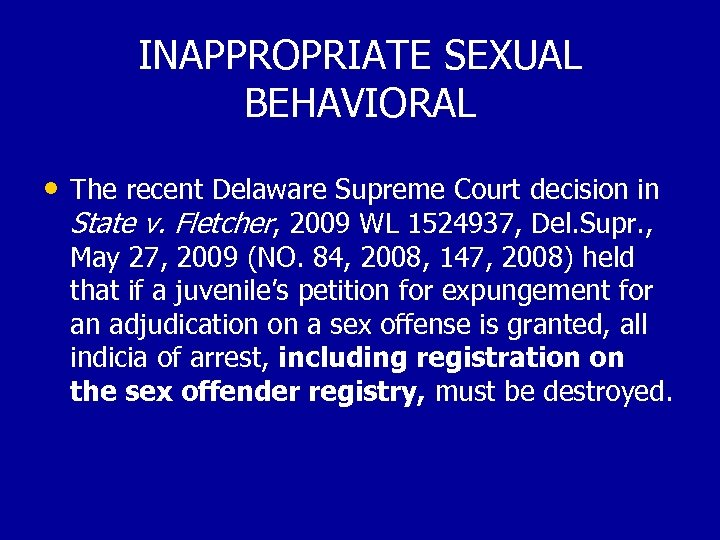 INAPPROPRIATE SEXUAL BEHAVIORAL • The recent Delaware Supreme Court decision in State v. Fletcher,