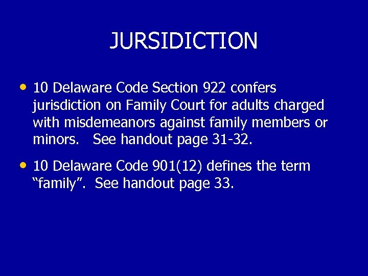 JURSIDICTION • 10 Delaware Code Section 922 confers jurisdiction on Family Court for adults