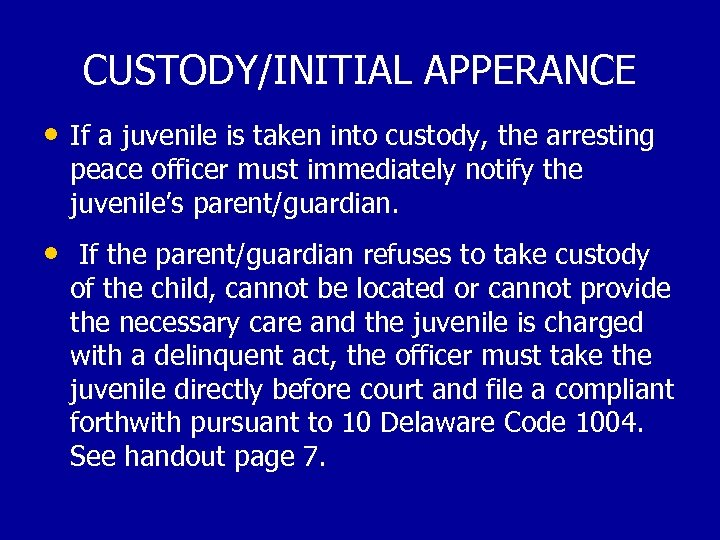 CUSTODY/INITIAL APPERANCE • If a juvenile is taken into custody, the arresting peace officer