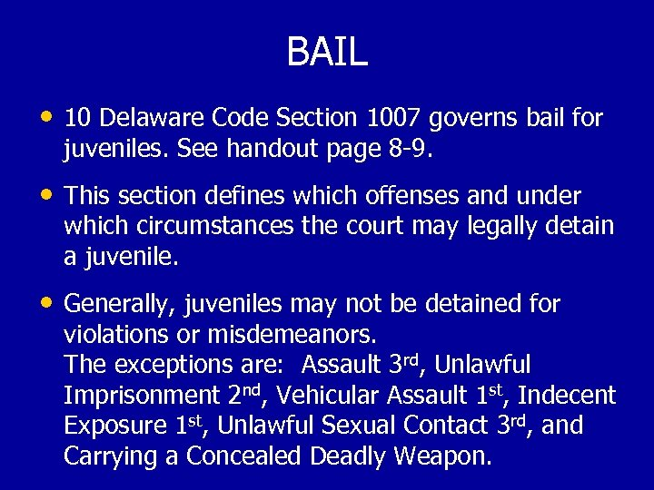BAIL • 10 Delaware Code Section 1007 governs bail for juveniles. See handout page